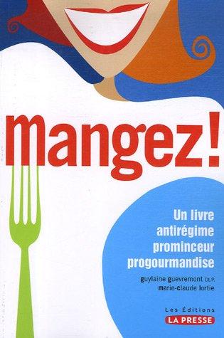 Mangez ! Un livre antirégime prominceur progourmandise par Guylaine Guèvremont