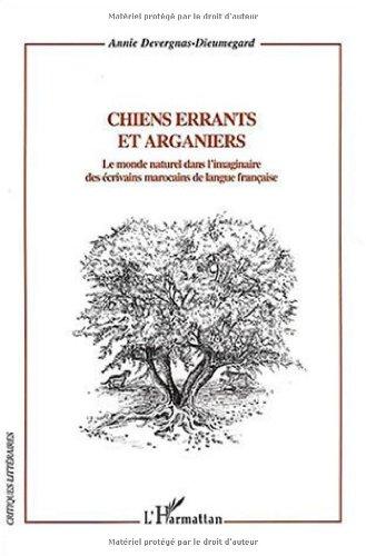 Chiens errants et arganiers : Le monde naturel dans l'imaginaire des écrivains marocains de langue française par Annie Devergnas
