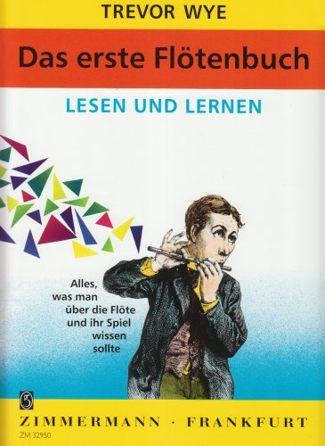 Das erste Flötenbuch: Lesen und Lernen. Alles, was man über die Flöte und ihr Spiel wissen sollte. Flöte.
