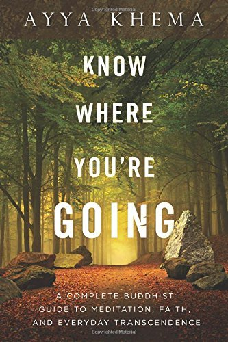Know Where You're Going: A Complete Buddhist Guide to Meditation, Faith, and Everyday Transcendence: Written by Ayya Khema, 2015 Edition, Publisher: Wisdom Publications,U.S. [Paperback]