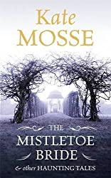 [The Mistletoe Bride and Other Haunting Tales] (By: Kate Mosse) [published: October, 2014]