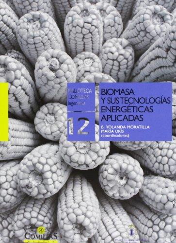 Biomasa y sus tecnologías energéticas aplicadas: Seminario permanente en tecnologías energéticas (Biblioteca Comillas, Ingeniería)