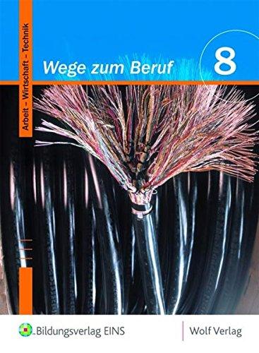 Wege zum Beruf / Arbeit - Wirtschaft - Technik: Wege zum Beruf 8. Schülerbuch. Bayern: Arbeitslehre. Hauptschule/Sekundarschule. Ausgabe zum neuen Lehrplan