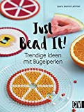 Just Bead It!: Trendige Ideen mit Bügelperlen