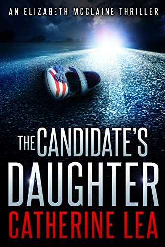 The Candidate's Daughter: A Gripping Thriller (An Elizabeth McClaine Thriller Book 1) (English Edition) par Catherine Lea