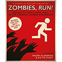 Zombies, Run!: Keeping Fit and Living Well in the Current Zombie Emergency: A Guide to Keeping Fit in Body and Mind During the Current Zombie Emergency