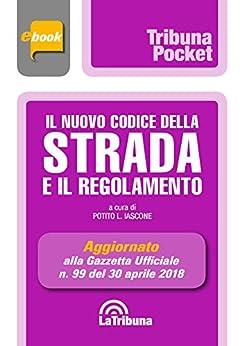 Il nuovo codice della strada e il regolamento: Prima Edizione 2018 Collana Pocket di [Iascone, Potito L.]