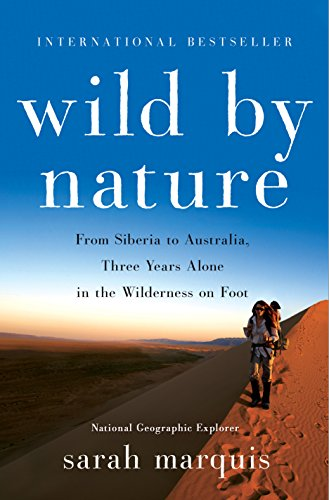 Wild By Nature From Siberia To Australia Three Years Alone In The Wilderness On Foot English Edition