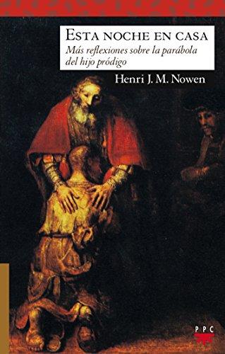 Esta Noche En Casa: Más Reflexiones Sobre La Parábola Del Hijo Pródigo (Sauce) por Henri J. M. Nouwen