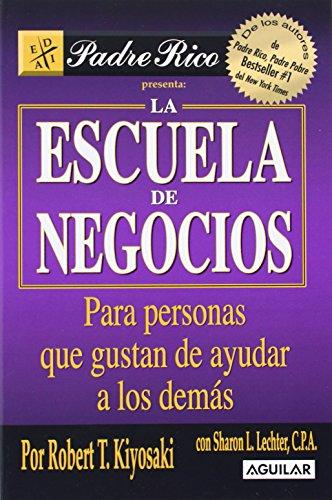 La Escuela de Negocios: Para personas a las que les gusta ayudar a otros (Padre Rico / Rich Dad)