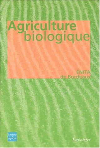 Agriculture biologique : Ethique, pratiques et résultats par ENITA de Bordeaux