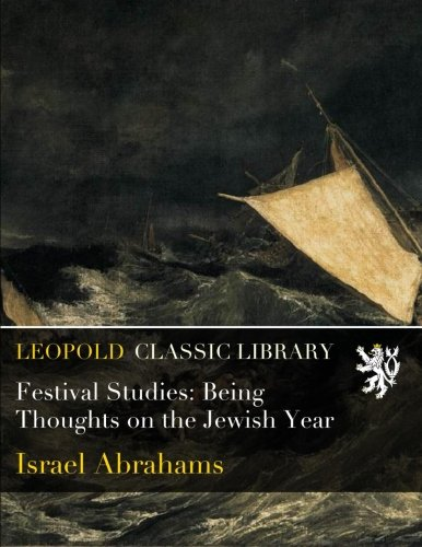 Festival Studies: Being Thoughts on the Jewish Year por Israel Abrahams