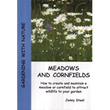 Meadows and Cornfields: How to Create and Maintain a Meadow or Cornfield to Attract Wildlife to Your Garden (Gardening with Nature)