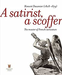 A Satirist, a Scoffer: Honore Daumier (1808-1879): The Master of the French Caricature