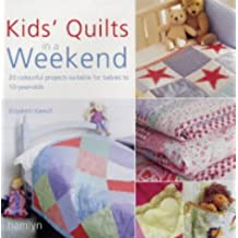 Kids Quilts In A Weekend: 20 Colourful Projects Suitable for Babies to 10-Year-Olds