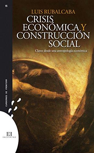 Crisis económica y construcción social: Claves desde una antropología económica (Cuadernos de frontera nº 15) por Luis Rubalcaba Bermejo