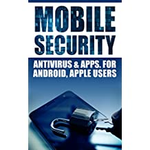 Mobile Security: Antivirus & Apps For Android And iOs Apple Users (English Edition)