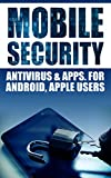 Mobile Security: Antivirus & Apps For Android And iOs Apple Users