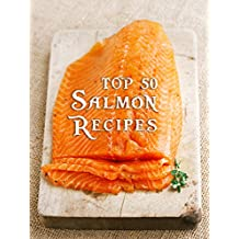 Top 50 Most Delicious Salmon Recipes (Recipe Top 50's Book 84) (English Edition)