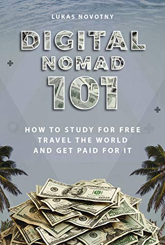 Digital Nomad 101: How to study for free travel the world and get paid for it (English Edition)