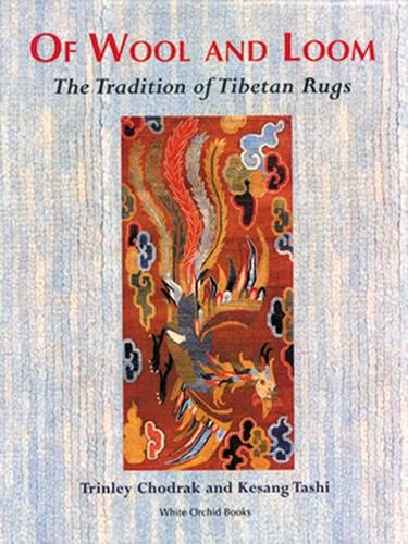 Of Wool And Loom: The Tradition Of Tibetan Rugs (White Orchid Books) (Kostüm Office Designs)