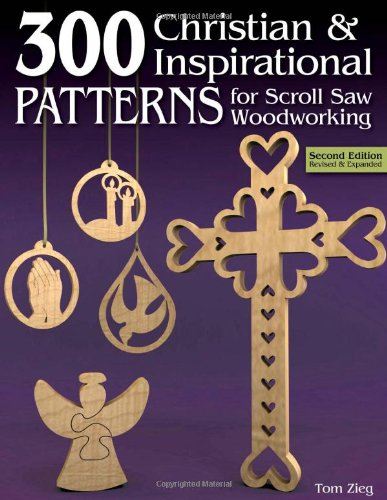 300 Christian & Inspirational Patterns for Scroll Saw Woodworking, 2nd Edn Rev and Exp