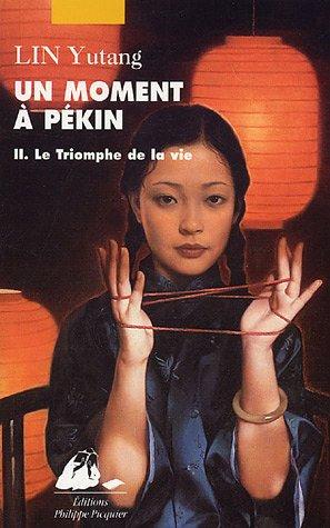 Un moment à Pékin : Tome 2, Le triomphe de la vie par Yu-Tang Lin