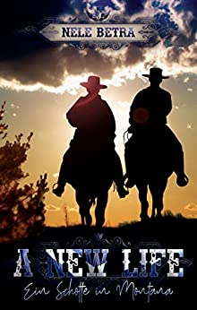 A NEW LIFE: Ein Schotte in Montana (German Edition) by [Betra, Nele]