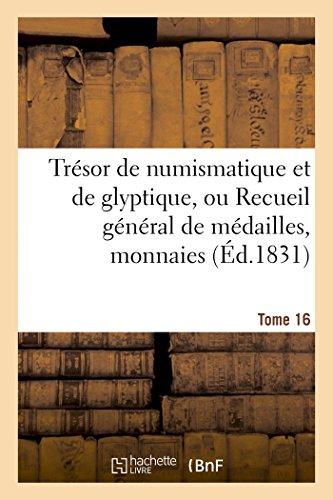 Trésor de numismatique et de glyptique, ou Recueil général de médailles. Tome 16 (Histoire) par SANS AUTEUR