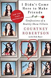 By Robertson, Courtney ( Author ) [ I Didn't Come Here to Make Friends: Confessions of a Reality Show Villain By Jan-2015 Paperback
