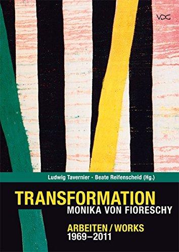 Transformation. Monika von Fioreschy: Arbeiten/ Works 1969-2011
