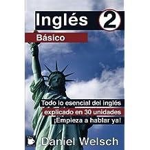 Inglés Básico 2: Todo lo esencial del inglés explicado en 30 unidades. ¡Empieza a hablar ya!: Volume 2