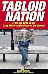 Tabloid Nation: From the Birth of the Mirror to the Death of the Tabloid Newspaper