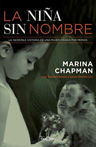 La niña sin nombre: La increíble historia de una mujer criada por monos (Spanish Edition)