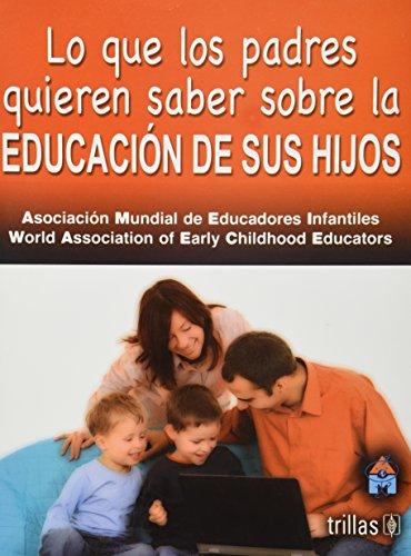 Descargar Libro Lo que los padres quieren saber sobre la educacion de sus hijos / What Parents Want to Know About Their Children's Education de Asociacion Mundial de Educadores Infantiles