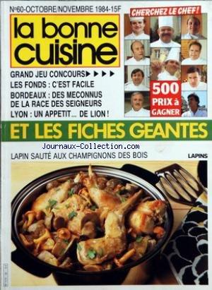 BONNE CUISINE (LA) [No 60] du 01/10/1984 - FICHES GEANTES - LES FONDS - C'EST FACILE - BORDEAUX - DES MECONNUS DE LA RACE DES SEIGNEURS - LYON - LAPIN SAUTE AUX CHAMPIGNONS DES BOIS - J.PAUL LACOMBE ET LEON-DE-LYON