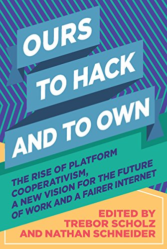 Ours to Hack and to Own: The Rise of Platform Cooperativism, a New Vision for the Future of Work and a Fairer Internet Farm Hack