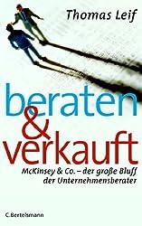 Beraten und verkauft: McKinsey & Co. - der große Bluff der Unternehmensberater