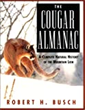 The Cougar Almanac: A Complete Natural History of the Mountain Lion: An Exploration of the North American Lion