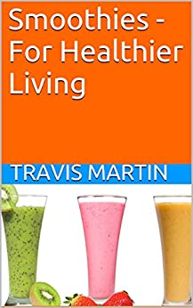Smoothies - For Healthier Living by [Martin, Travis]
