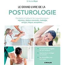 Le grand livre de la posturologie: Combattre les maux chroniques : migraines, douleurs cervicales, lombalgie, vertiges, fatigue, acouphènes...