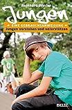 Jungen. Eine Gebrauchsanweisung: Jungen verstehen und unterstützen - Reinhard Winter