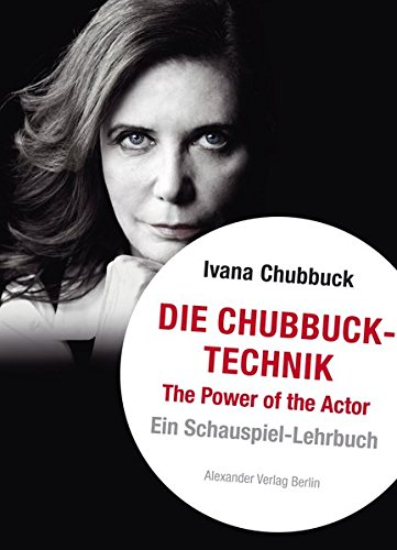 Die Chubbuck-Technik: The Power of the Actor. Ein Schauspiel-Lehrbuch