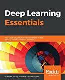 Deep Learning Essentials: Your hands-on guide to the fundamentals of deep learning and neural network modeling (English Edition)