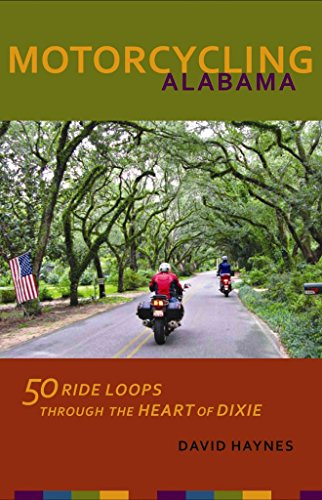 [(Motorcycling Alabama : 50 Ride Loops Through the Heart of Dixie)] [By (author) David Haynes] published on (April, 2011)