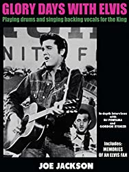 GLORY DAYS WITH ELVIS: Playing drums and singing backing vocals for the King (English Edition)
