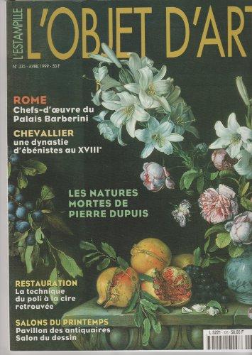 OBJET D'ART L'ESTAMPILLE (L') [No 335] du 01/04/1999 - - ROME - CHEFS-D'OEUVRE DU PALAIS BARBERINI - CHEVALIER - UNE DYNASTIE D'EBENISTES AU 18EME - LES NATURES MORTES DE PIERRE DUPUIS - RESTAURATION - LA TECHNIQUE DU POLI A LA CIRE RETROUVEE - SALONS DU PRINTEMPS - PAVILLON DES ANTIQUAIRES par Collectif