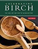 Celebrating Birch, 2nd Edition: The Lore, Art, and Craft of an Ancient Tree