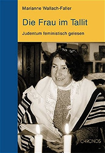 Die Frau im Tallit: Texte zum jüdischen Feminismus