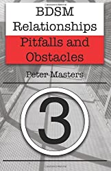 BDSM Relationships - Pitfalls and Obstacles by Peter Masters (2012-06-05)